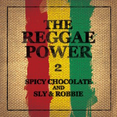SPICY CHOCOLATE and SLY & ROBBIE「THE REGGAE POWER 2」ジャケット