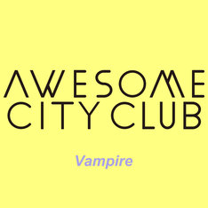 Awesome City Club「Vampire」ジャケット