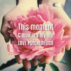 LOVE PSYCHEDELICO「This moment / C'mon, it's my life」ジャケット