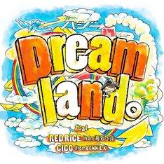 ハジ→「Dreamland。feat. RED RICE(from 湘南乃風), CICO(from BENNIE K)」初回限定盤ジャケット