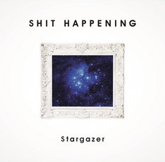SHIT HAPPENING「Stargazer」ジャケット