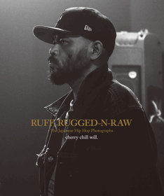 cherry chill will.「RUFF, RUGGED-N-RAW The Japanese Hip Hop Photographs ジャパニーズ・ヒップホップ写真集」表紙