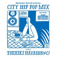 V.A.「Manhattan Records presents CITY HIP POP MIX  mixed by TOSHIKI HAYASHI(%C)」ジャケット