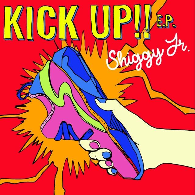 Shiggy Jr.「KICK UP!! E.P.」通常盤ジャケット