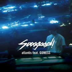 sooogood!「atlantis feat. GOMESS」ジャケット
