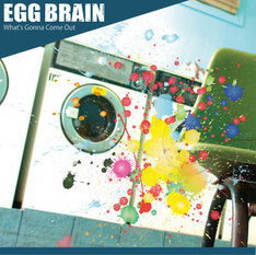 EGG BRAIN「WHAT'S GONNA COME OUT」ジャケット