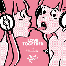 NONA REEVES「LOVE TOGETHER / DJ!DJ! ~とどかぬ想い~ feat. YOU THE ROCK★」ジャケット