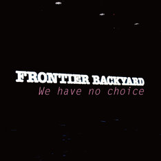 FRONTIER BACKYARD「We have no choice」ジャケット