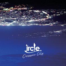 ircle「Cosmic City」ジャケット