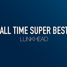 LUNKHEAD「ALL TIME SUPER BEST」ジャケット