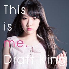 Draft King「This is me.」通常盤ジャケット