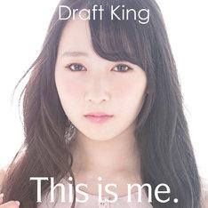 Draft King「This is me.」初回限定盤ジャケット