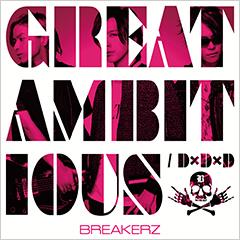 BREAKERZ「D×D×D / GREAT AMBITIOUS -Single Version-」初回限定盤B