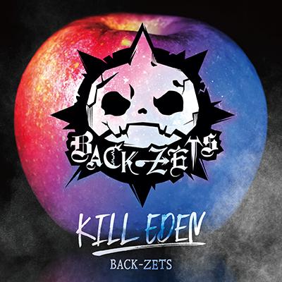 BACK-ZETS「KILL EDEN」初回限定盤