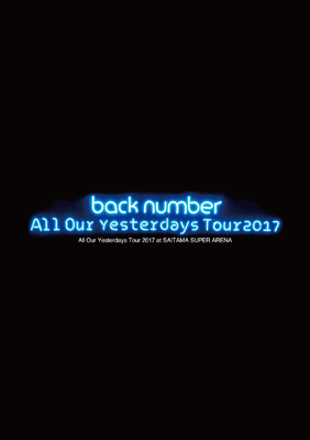 back number「All Our Yesterdays Tour 2017 at SAITAMA SUPER ARENA」初回限定盤