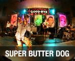 SUPER BUTTER DOG