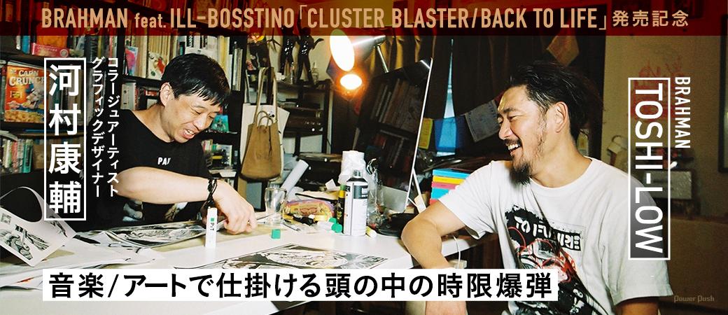 BRAHMAN feat. ILL-BOSSTINO「CLUSTER BLASTER / BACK TO LIFE」発売記念 TOSHI-LOW(BRAHMAN)×河村康輔|音楽 / アートで仕掛ける頭の中の時限爆弾