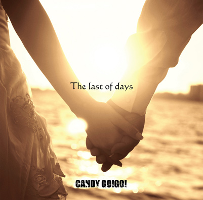 CANDY GO!GO!「The last of days」TYPE A