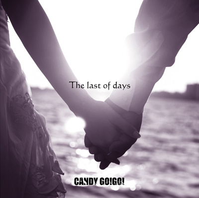 CANDY GO!GO!「The last of days」TYPE B