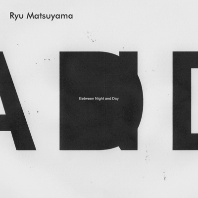 Ryu Matsuyama「Between Night and Day」