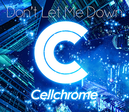 Cellchrome「Don't Let Me Down」