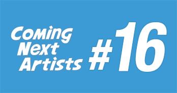 Coming Next Artists #16