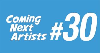 Coming Next Artists #30