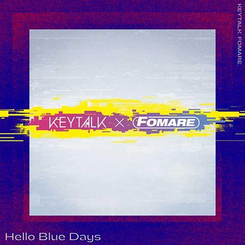 FOMARE×KEYTALK「Hello Blue Days」