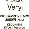 ニューアルバム『Very』 / 2010年2月17日発売 / 3059円(税込) / KSCL-1519 / Ki/oon Records