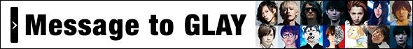 Message to GLAY