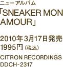 ニューアルバム「SNEAKER MON AMOUR」 / 2010年3月17日発売 / 1995円(税込) / CITRON RECORDINGS / DDCH-2317