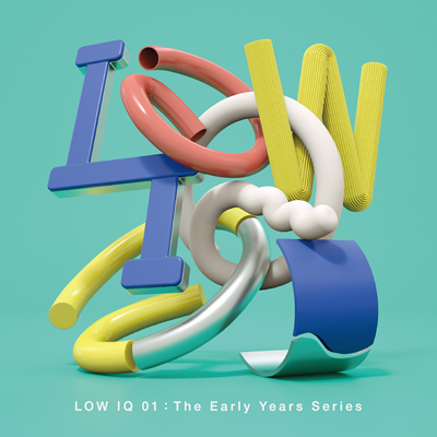 LOW IQ 01「The Early Years Series」