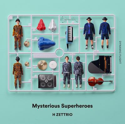 H ZETTRIO「Mysterious Superheroes」DYNAMIC FLIGHT盤