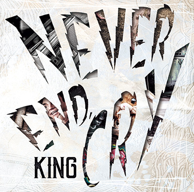 KING「NEVER END,CRY」