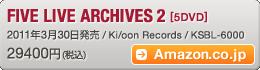FIVE LIVE ARCHIVES 2 [5DVD] 2011年3月30日発売 / Ki/oon Records / KSBL-6000 / 29400円(税込) / Amazon.co.jpへ