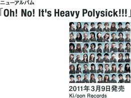 ニューアルバム「Oh! No! It's Heavy Polysick!!!」 / 2011年3月9日発売 / Ki/oon Records