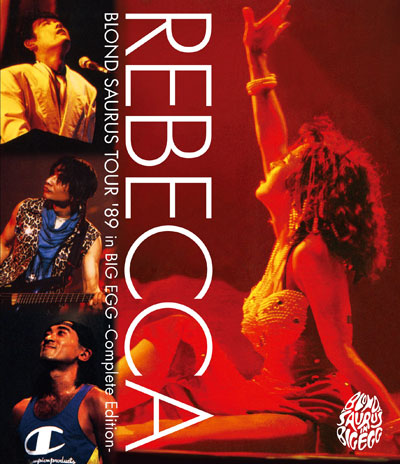 REBECCA「BLOND SAURUS TOUR '89 in BIG EGG -Complete Edition-」Blu-ray盤