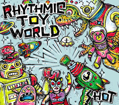 Rhythmic Toy World「SHOT」初回限定盤
