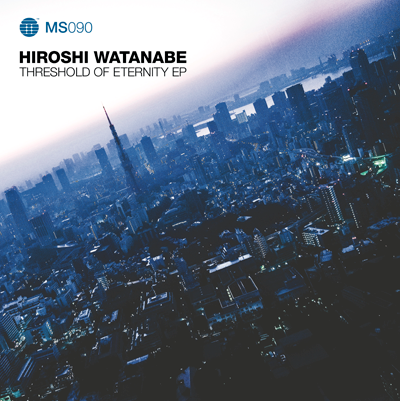 HIROSHI WATANABE「THRESHOLD OF ETERNITY EP」