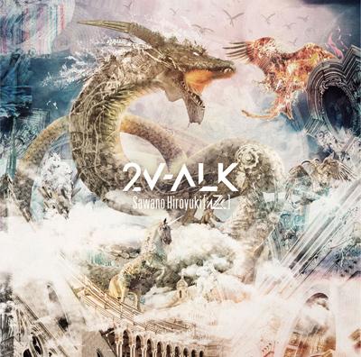 SawanoHiroyuki[nZk]「2V-ALK」初回限定盤
