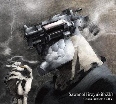 SawanoHiroyuki[nZk]「Chaos Drifters / CRY」期間生産限定盤A