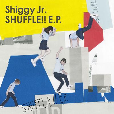 Shiggy Jr.「SHUFFLE!! E.P.」初回限定盤