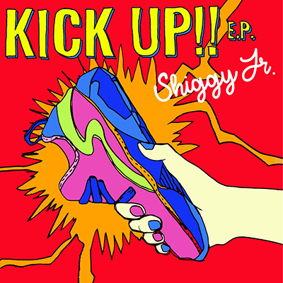 Shiggy Jr.「KICK UP!! E.P.」通常盤