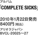 アルバム『COMPLETE SICKS』 / 2010年1月22日発売 / 8400円(税込) / アリオラジャパン / BVCL-20025~27