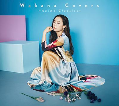 Wakana「Wakana Covers ~Anime Classics~」初回限定盤