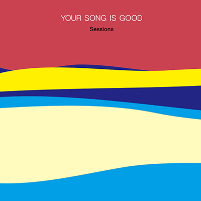 YOUR SONG IS GOOD「Sessions」